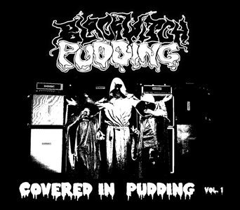 Blackwitch Pudding – Covered In Pudding Vol. 1